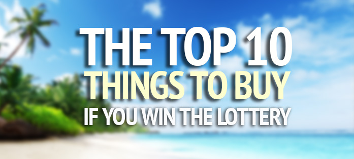 Things to buy if you win the lottery
